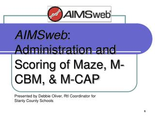 AIMSweb :  Administration and Scoring of Maze, M-CBM, & M-CAP