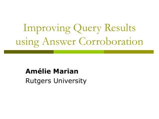 Improving Query Results using Answer Corroboration