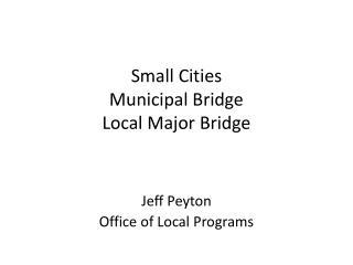 Small Cities  Municipal Bridge Local Major Bridge