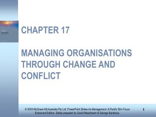 CHAPTER 17 MANAGING ORGANISATIONS THROUGH CHANGE AND CONFLICT
