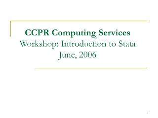 CCPR Computing Services Workshop: Introduction to Stata June, 2006