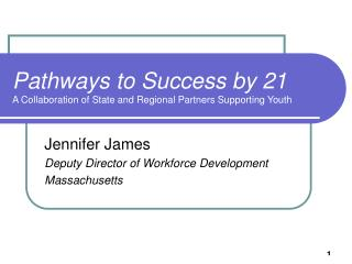 Pathways to Success by 21 A Collaboration of State and Regional Partners Supporting Youth