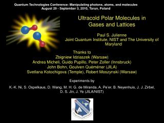 Ultracold Polar Molecules in Gases and Lattices Paul S. Julienne