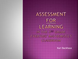 Assessment  FOR  learning  In the 3 rd  grade everyday mathematics classroom