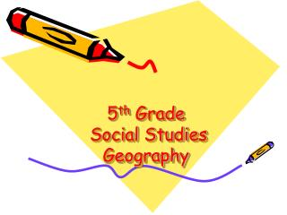 5 th  Grade  Social Studies Geography