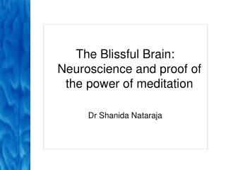The Blissful Brain:  Neuroscience and proof of the power of meditation Dr Shanida Nataraja