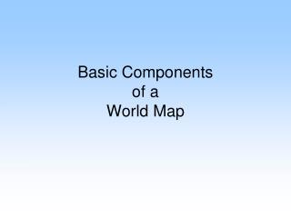 Basic Components  of a  World Map