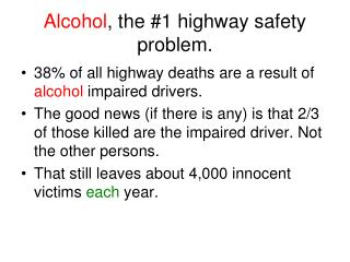Alcohol , the #1 highway safety problem.
