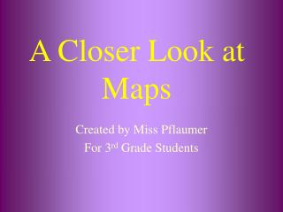 A Closer Look at Maps