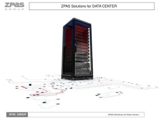 ZPAS Solutions for DATA CENTER