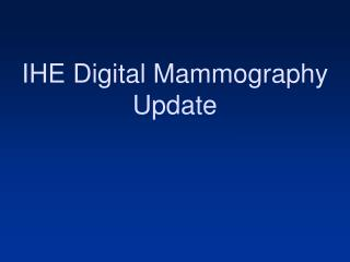 IHE Digital Mammography Update