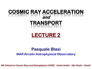 COSMIC RAY ACCELERATION  and TRANSPORT LECTURE 2