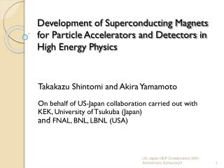 Takakazu Shintomi and Akira Yamamoto On behalf of US-Japan collaboration carried out with