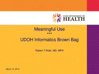 Meaningful Use *** UDOH Informatics Brown Bag