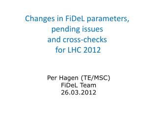 Changes in FiDeL parameters, pending issues  and cross-checks  for LHC 2012