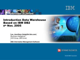 Introduction Data Warehouse Based on IBM DB2 8 th Nov. 2005