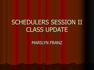 SCHEDULERS SESSION II CLASS UPDATE