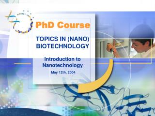 TOPICS IN (NANO) BIOTECHNOLOGY Introduction to Nanotechnology