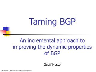 Taming BGP An incremental approach to improving the dynamic properties of BGP