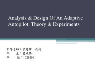 Analysis & Design Of An Adaptive Autopilot: Theory  & Experiments