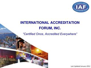 "INTERNATIONAL ACCREDITATION FORUM, INC. ""Certified Once, Accredited Everywhere"""