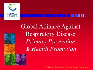 Global Alliance Against Respiratory Disease Primary Prevention & Health Promotion
