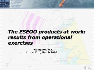 The ESEOO products at work: results from operational exercises