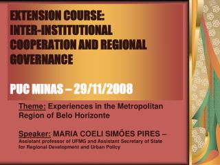 EXTENSION COURSE: INTER-INSTITUTIONAL COOPERATION AND REGIONAL GOVERNANCE PUC MINAS – 29/11/2008