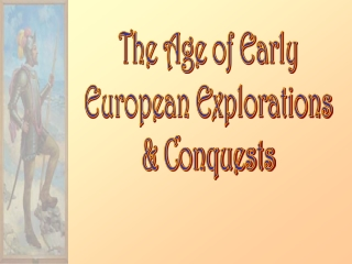 The Age of Early European Explorations  Conquests