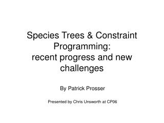 Species Trees & Constraint Programming: recent progress and new challenges