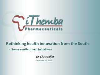 Rethinking health innovation from the South    -  Some south driven initiatives