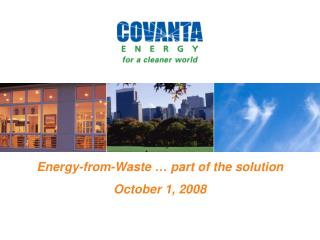 Energy-from-Waste … part of the solution October 1, 2008