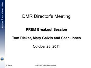 DMR Director's Meeting PREM Breakout Session Tom Rieker, Mary Galvin and Sean Jones