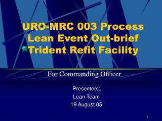 URO-MRC 003 Process Lean Event Out-brief Trident Refit Facility