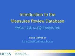 Introduction to the  Measures Review Database nctsn/measures Iliane Morrissey