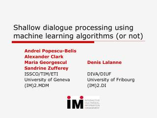 Shallow dialogue processing using machine learning algorithms (or not)