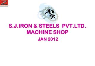 S.J.IRON & STEELS  PVT.LTD. MACHINE SHOP