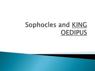 Sophocles and  KING OEDIPUS
