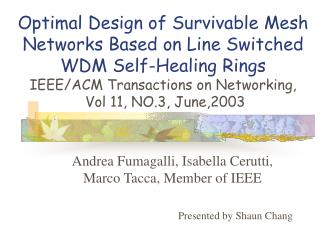 Andrea Fumagalli, Isabella Cerutti, Marco Tacca, Member of IEEE Presented by Shaun Chang
