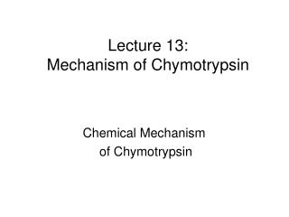 Lecture 13: Mechanism of Chymotrypsin