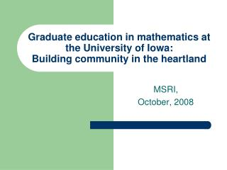 Graduate education in mathematics at the University of Iowa: Building community in the heartland
