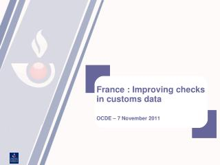 France : Improving checks in customs data OCDE – 7 November 2011