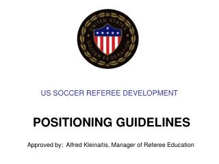 US SOCCER REFEREE DEVELOPMENT         POSITIONING GUIDELINES