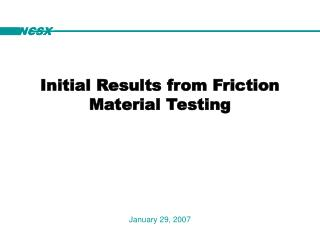 Initial Results from Friction  Material Testing