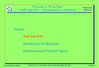 Welcome to Week Nine! VoIP and IPTV + Introduction to Multicast