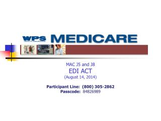 MAC J5 and J8 EDI ACT (August 14, 2014) Participant Line:  (800) 305-2862 Passcode:   84826989