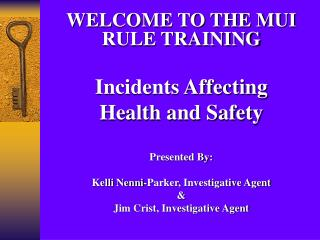 WELCOME TO THE MUI RULE TRAINING Incidents Affecting  Health and Safety Presented By:
