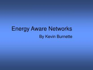 Energy Aware Networks
