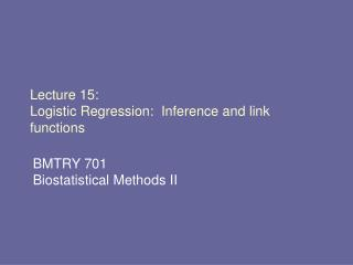 Lecture 15: Logistic Regression:  Inference and link functions