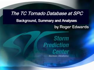 The TC Tornado Database at SPC Background, Summary and Analyses
